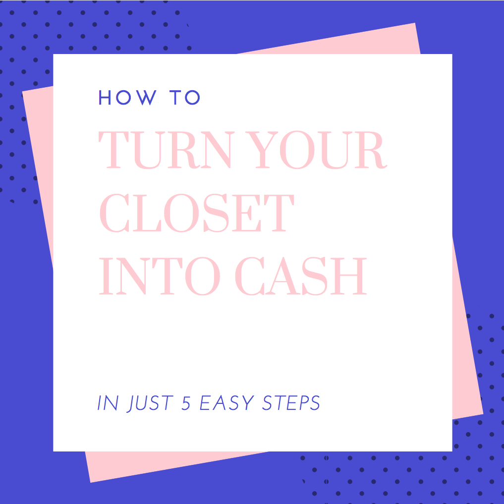 How to Turn your Closet into CASH in Just 5 Easy Steps